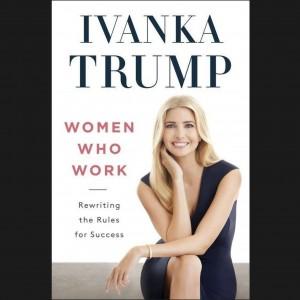 """""""النساء العاملات.. إعادة كتابة قواعد النجاح"""" كتاب إيفانكا ترمب"""
