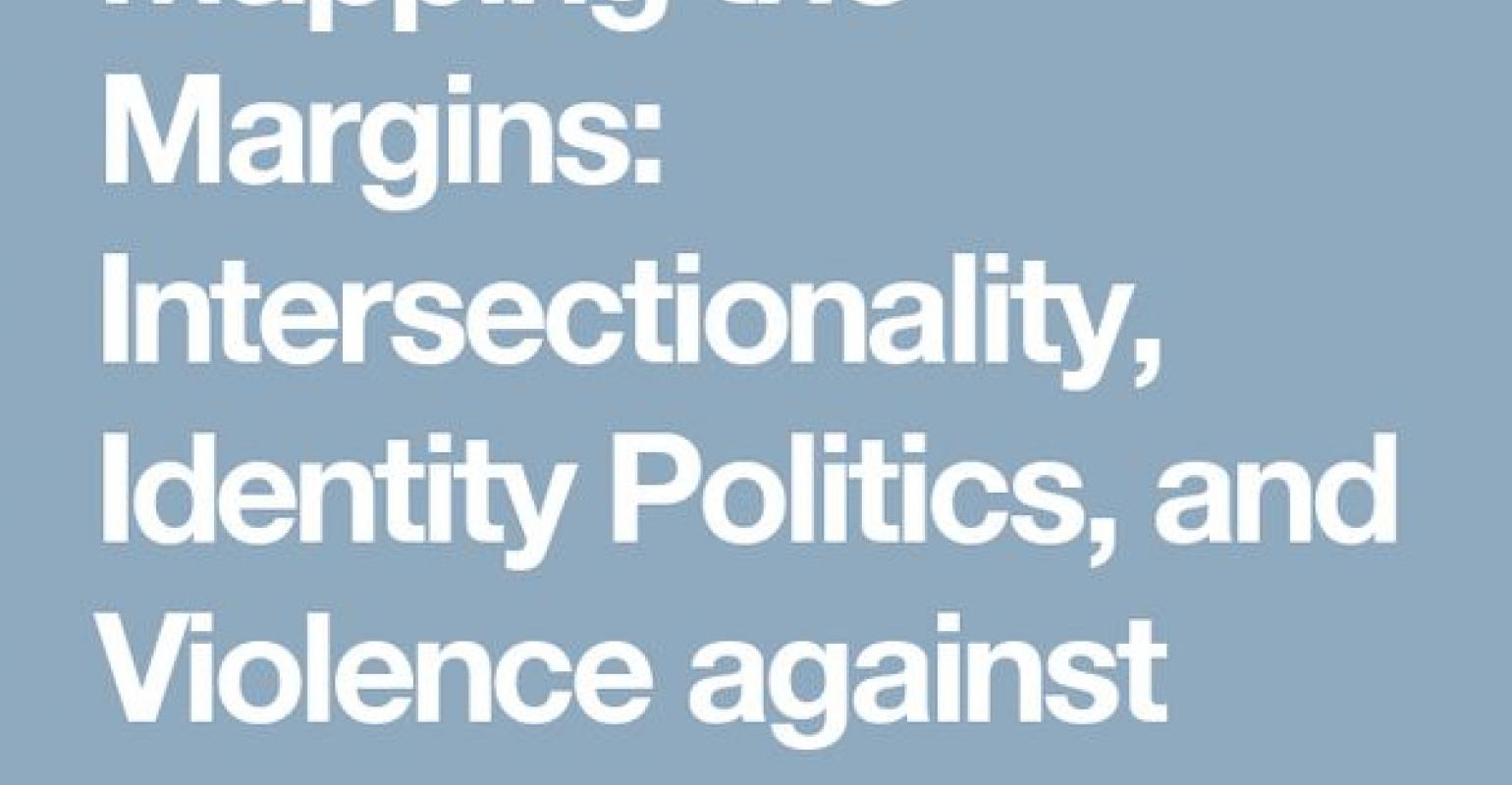 Margins: Intersectionality، Identity Politics،and Violence against Women of Color
