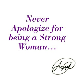 Never Apologize for Being a Strong Woman